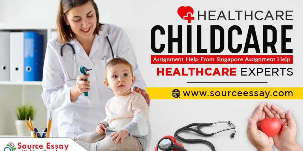 Healthcare-Childcare-Assignment Help From Singapore Assignment Help Health Care Experts